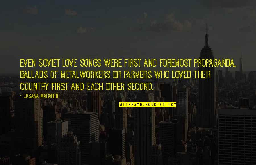 Love Country Songs Quotes By Oksana Marafioti: Even Soviet love songs were first and foremost