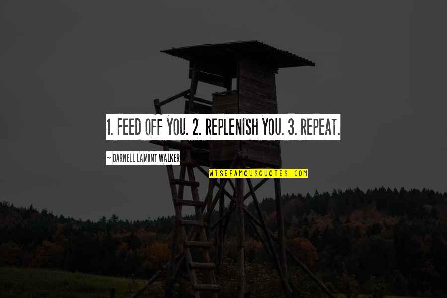 Love Couples With Quotes By Darnell Lamont Walker: 1. Feed off you. 2. Replenish you. 3.