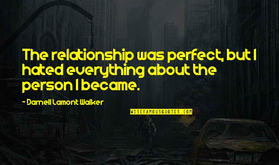 Love Couples With Quotes By Darnell Lamont Walker: The relationship was perfect, but I hated everything