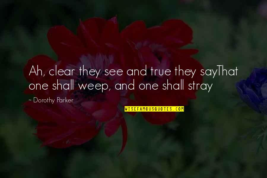Love Couples With Quotes By Dorothy Parker: Ah, clear they see and true they sayThat
