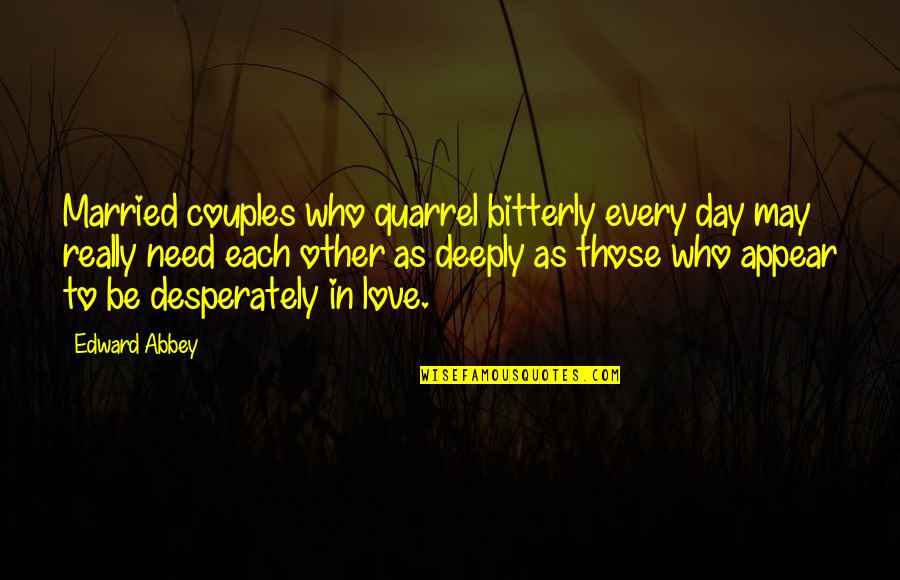 Love Couples With Quotes By Edward Abbey: Married couples who quarrel bitterly every day may