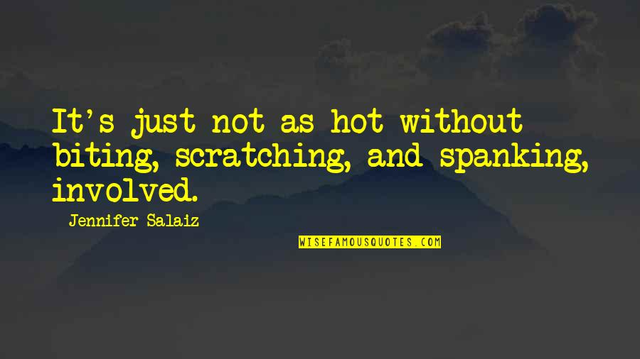 Love Couples With Quotes By Jennifer Salaiz: It's just not as hot without biting, scratching,