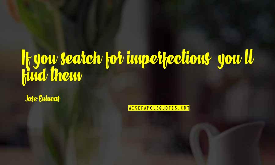 Love Couples With Quotes By Jose Enincas: If you search for imperfections, you'll find them