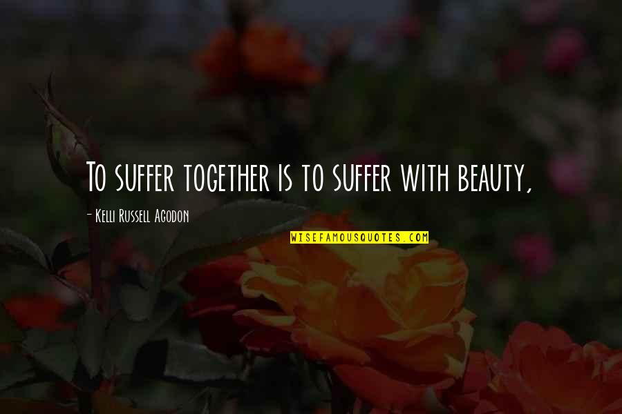 Love Couples With Quotes By Kelli Russell Agodon: To suffer together is to suffer with beauty,