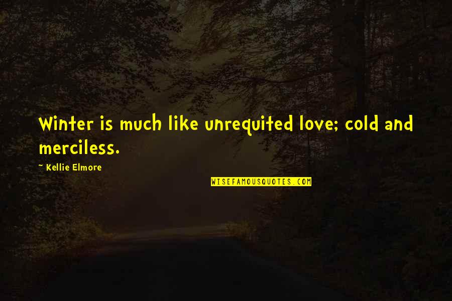 Love Couples With Quotes By Kellie Elmore: Winter is much like unrequited love; cold and