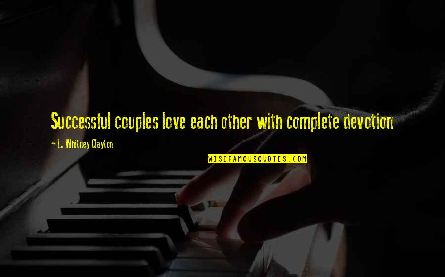 Love Couples With Quotes By L. Whitney Clayton: Successful couples love each other with complete devotion
