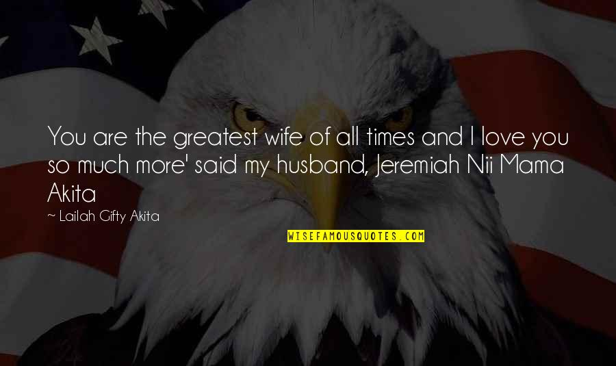 Love Couples With Quotes By Lailah Gifty Akita: You are the greatest wife of all times
