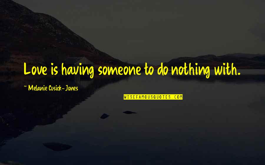 Love Couples With Quotes By Melanie Cusick-Jones: Love is having someone to do nothing with.