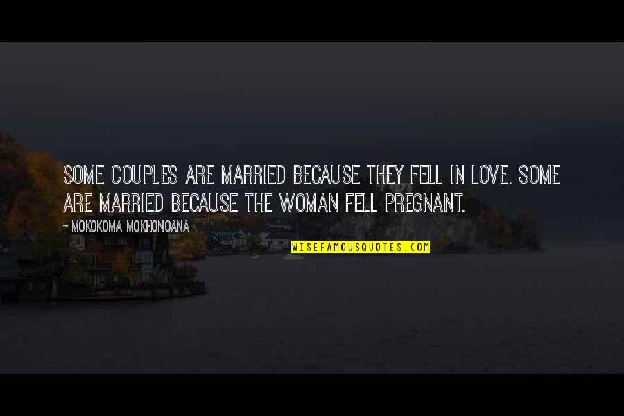Love Couples With Quotes By Mokokoma Mokhonoana: Some couples are married because they fell in