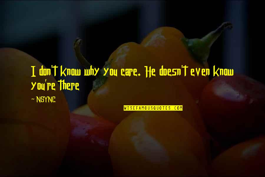 Love Couples With Quotes By NSYNC: I don't know why you care. He doesn't