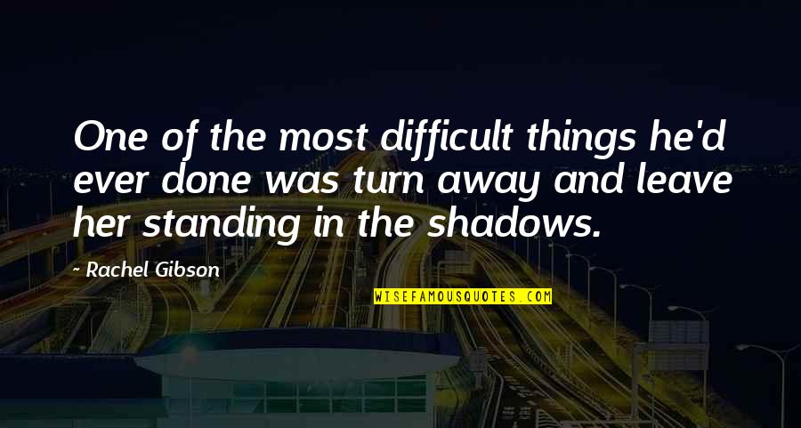 Love Couples With Quotes By Rachel Gibson: One of the most difficult things he'd ever