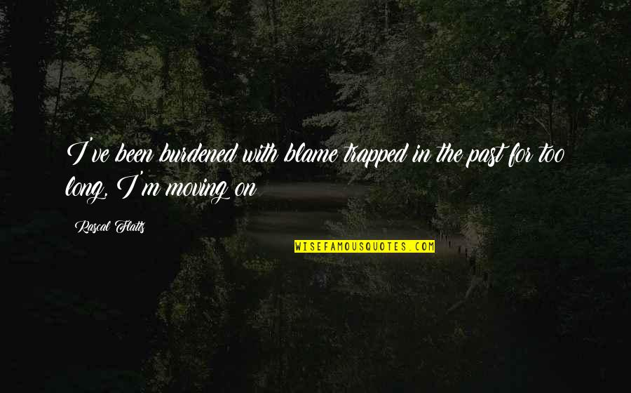 Love Couples With Quotes By Rascal Flatts: I've been burdened with blame trapped in the