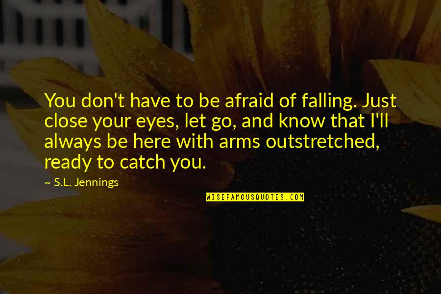 Love Couples With Quotes By S.L. Jennings: You don't have to be afraid of falling.