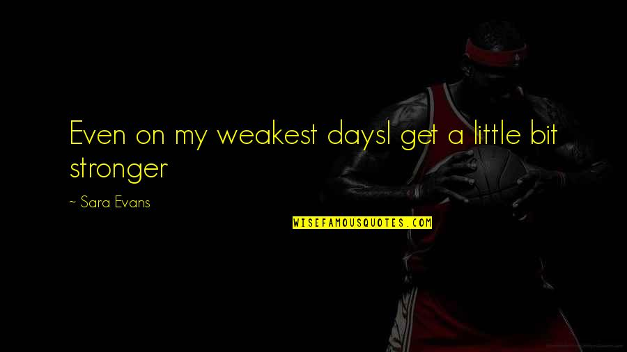 Love Couples With Quotes By Sara Evans: Even on my weakest daysI get a little
