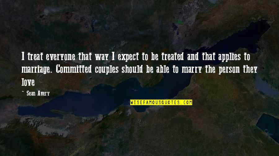 Love Couples With Quotes By Sean Avery: I treat everyone that way I expect to