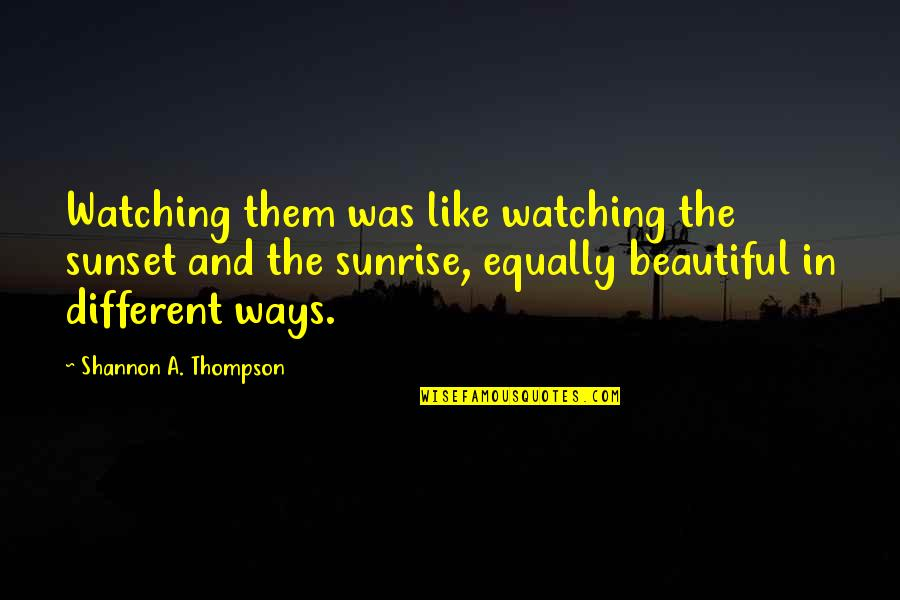 Love Couples With Quotes By Shannon A. Thompson: Watching them was like watching the sunset and