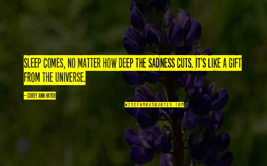 Love Cuts Deep Quotes By Corey Ann Haydu: Sleep comes, no matter how deep the sadness
