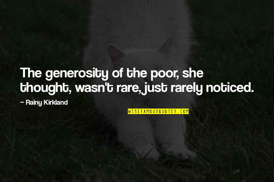 Love Cuts Deep Quotes By Rainy Kirkland: The generosity of the poor, she thought, wasn't