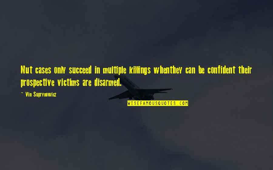 Love Cuts Deep Quotes By Vin Suprynowicz: Nut cases only succeed in multiple killings whenthey