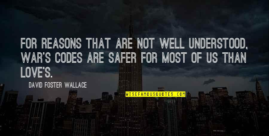 Love David Foster Wallace Quotes By David Foster Wallace: For reasons that are not well understood, war's