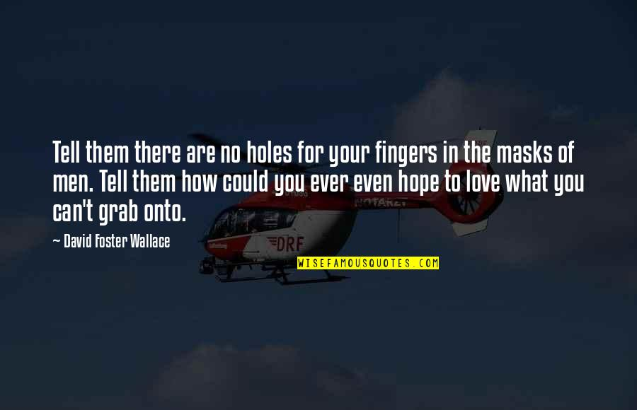 Love David Foster Wallace Quotes By David Foster Wallace: Tell them there are no holes for your