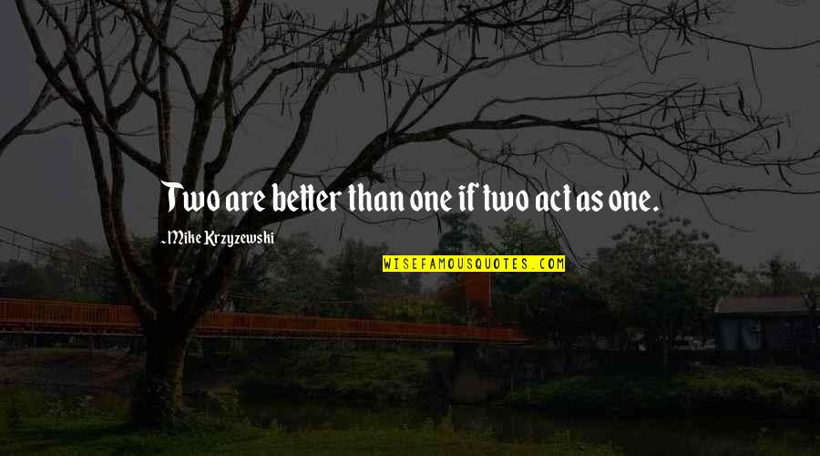 Love David Foster Wallace Quotes By Mike Krzyzewski: Two are better than one if two act
