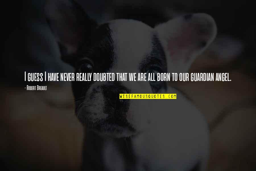Love David Foster Wallace Quotes By Robert Breault: I guess I have never really doubted that