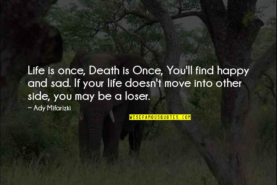 Love Death Inspirational Quotes By Ady Mifarizki: Life is once, Death is Once, You'll find