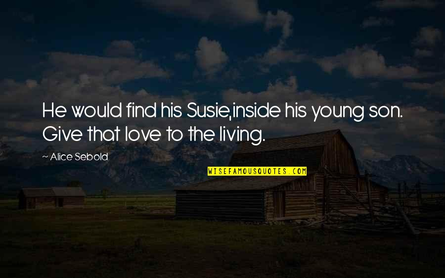 Love Death Inspirational Quotes By Alice Sebold: He would find his Susie,inside his young son.
