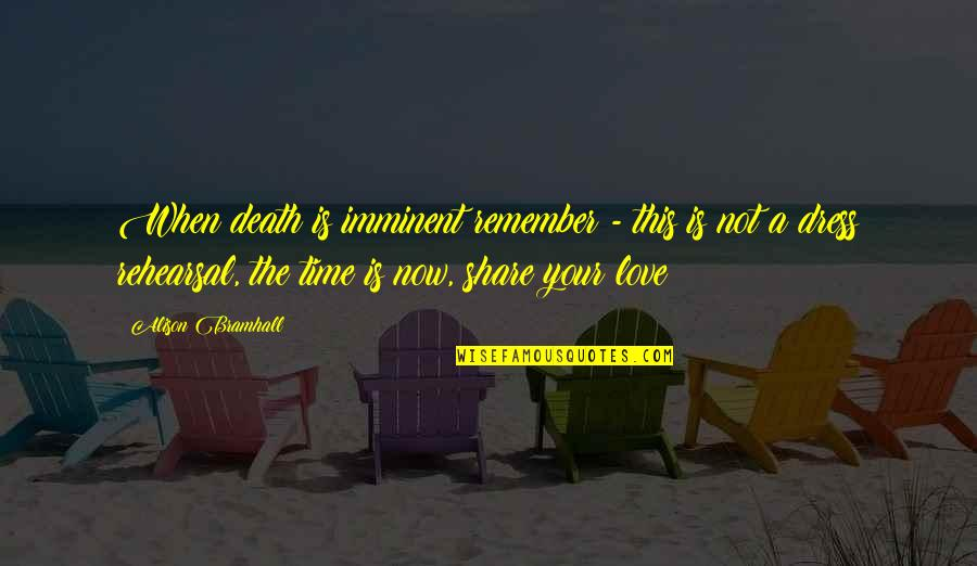 Love Death Inspirational Quotes By Alison Bramhall: When death is imminent remember - this is