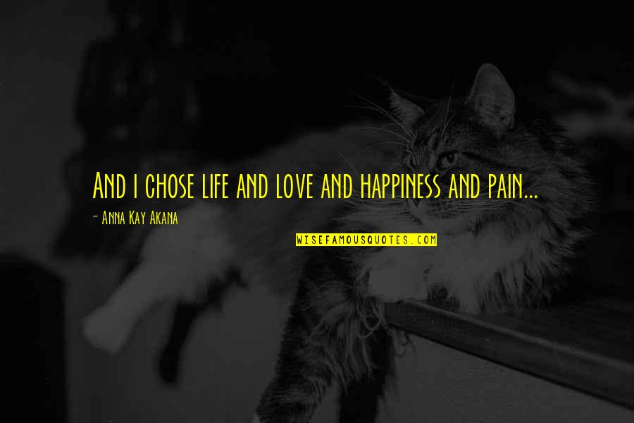 Love Death Inspirational Quotes By Anna Kay Akana: And i chose life and love and happiness