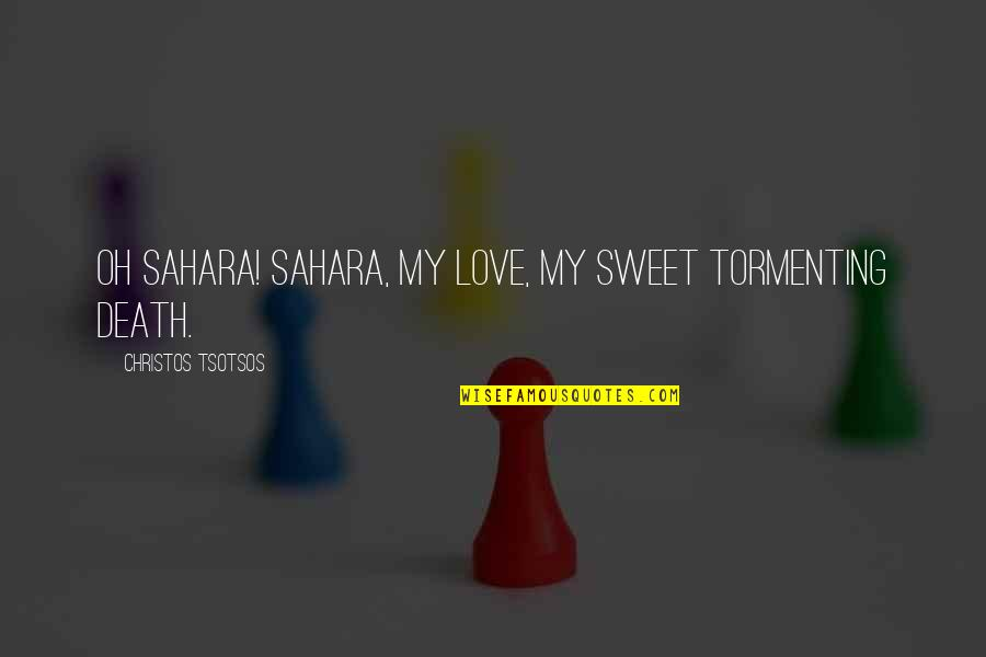 Love Death Inspirational Quotes By Christos Tsotsos: Oh Sahara! Sahara, my love, my sweet tormenting