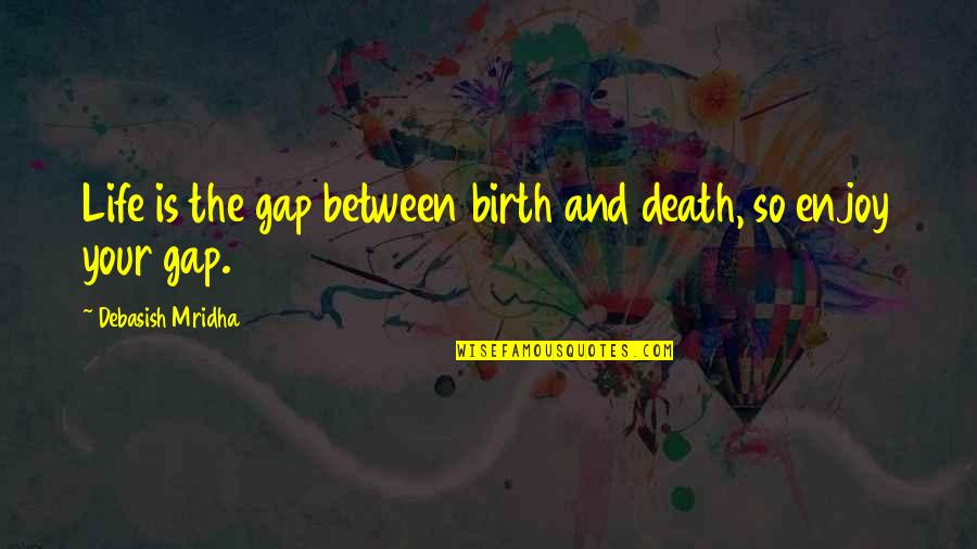 Love Death Inspirational Quotes By Debasish Mridha: Life is the gap between birth and death,