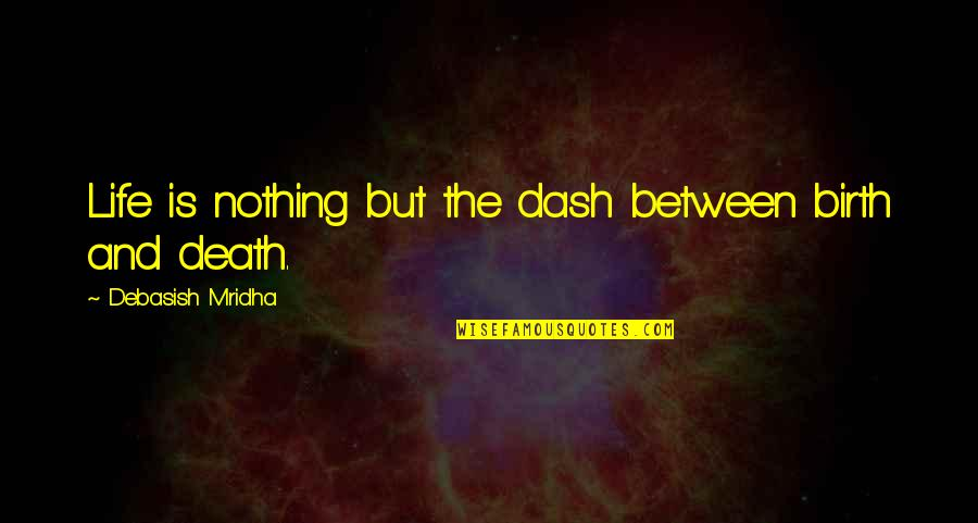 Love Death Inspirational Quotes By Debasish Mridha: Life is nothing but the dash between birth