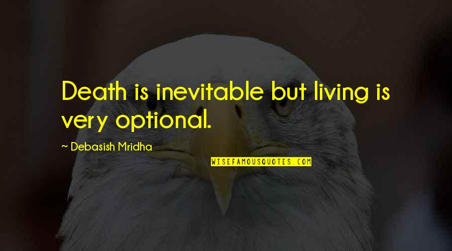 Love Death Inspirational Quotes By Debasish Mridha: Death is inevitable but living is very optional.