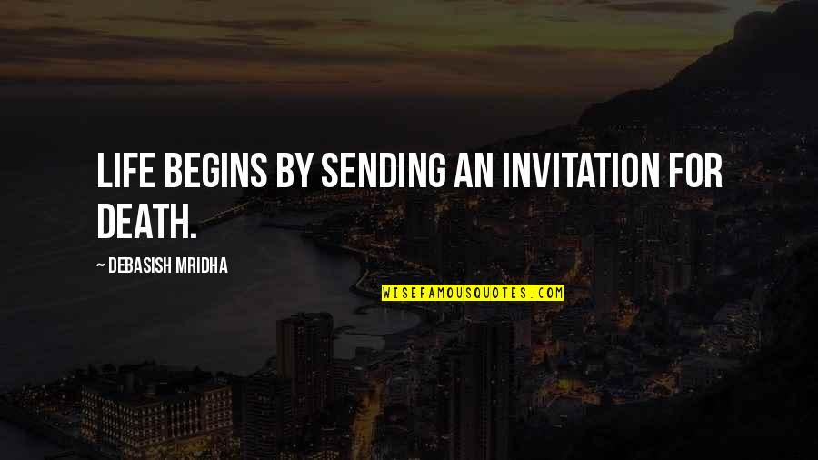 Love Death Inspirational Quotes By Debasish Mridha: Life begins by sending an invitation for death.