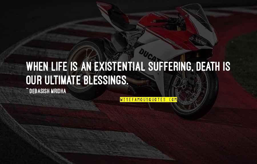 Love Death Inspirational Quotes By Debasish Mridha: When life is an existential suffering, death is