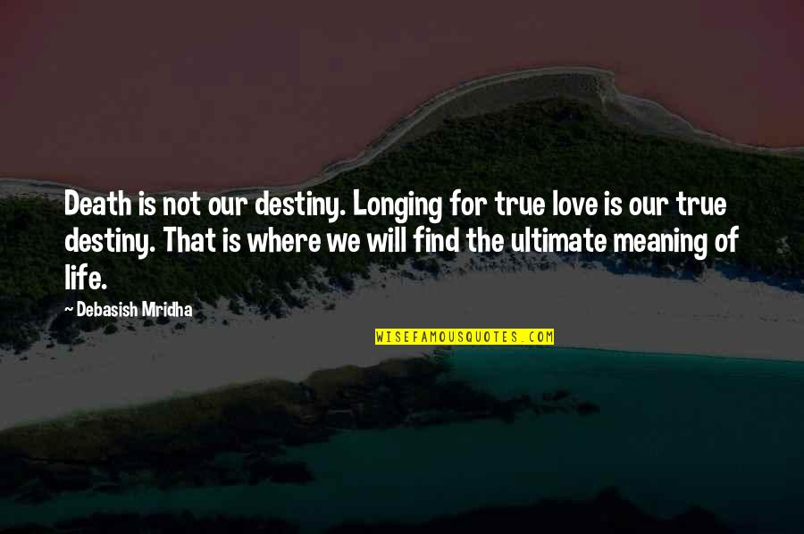Love Death Inspirational Quotes By Debasish Mridha: Death is not our destiny. Longing for true