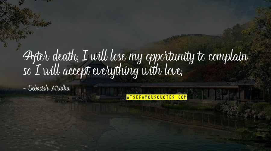 Love Death Inspirational Quotes By Debasish Mridha: After death, I will lose my opportunity to