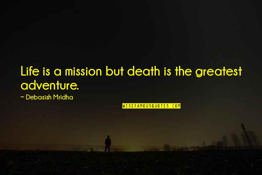 Love Death Inspirational Quotes By Debasish Mridha: Life is a mission but death is the