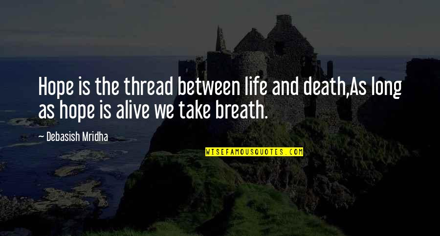 Love Death Inspirational Quotes By Debasish Mridha: Hope is the thread between life and death,As