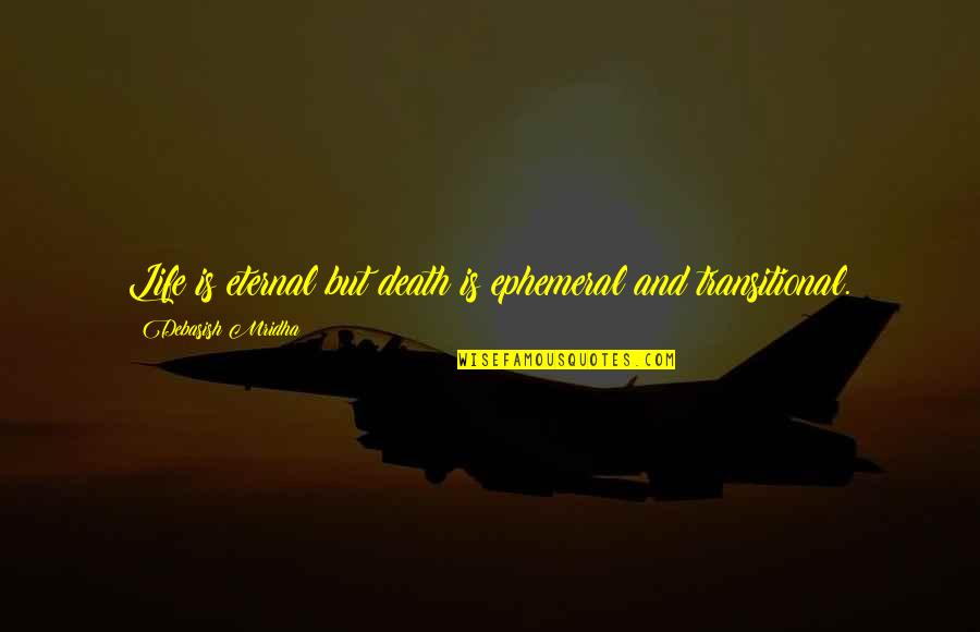 Love Death Inspirational Quotes By Debasish Mridha: Life is eternal but death is ephemeral and