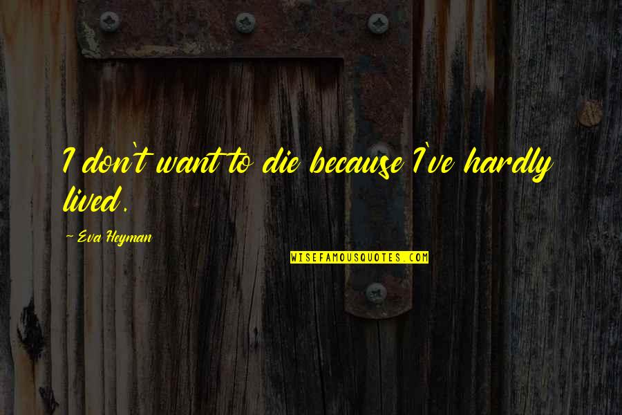 Love Death Inspirational Quotes By Eva Heyman: I don't want to die because I've hardly