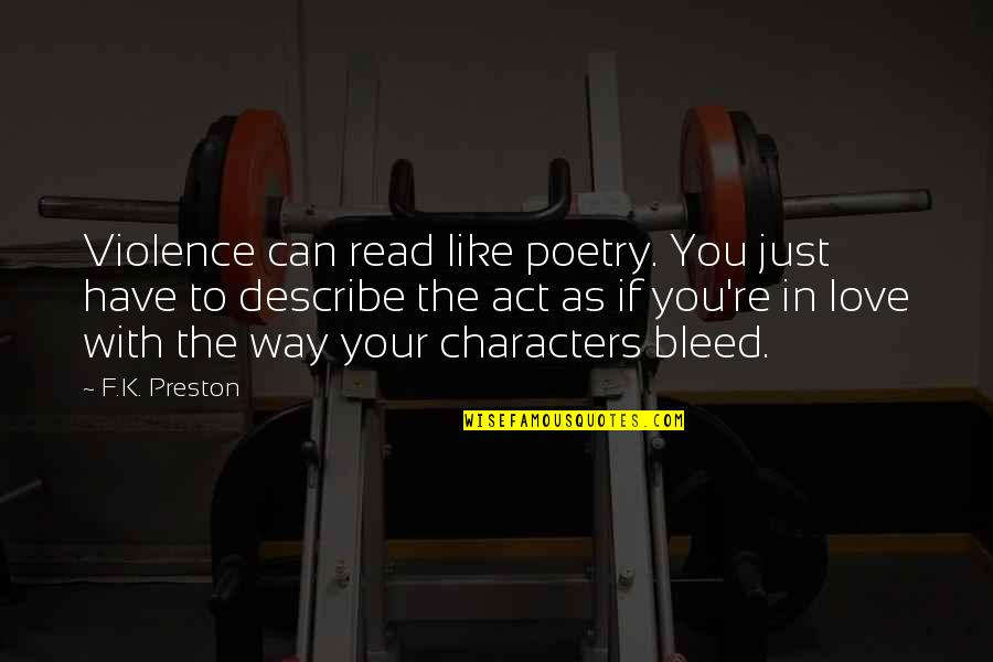Love Death Inspirational Quotes By F.K. Preston: Violence can read like poetry. You just have