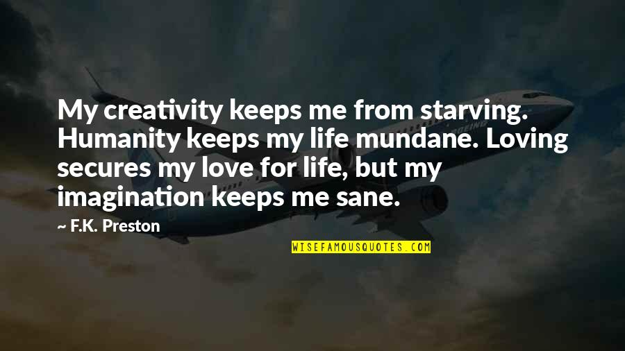 Love Death Inspirational Quotes By F.K. Preston: My creativity keeps me from starving. Humanity keeps