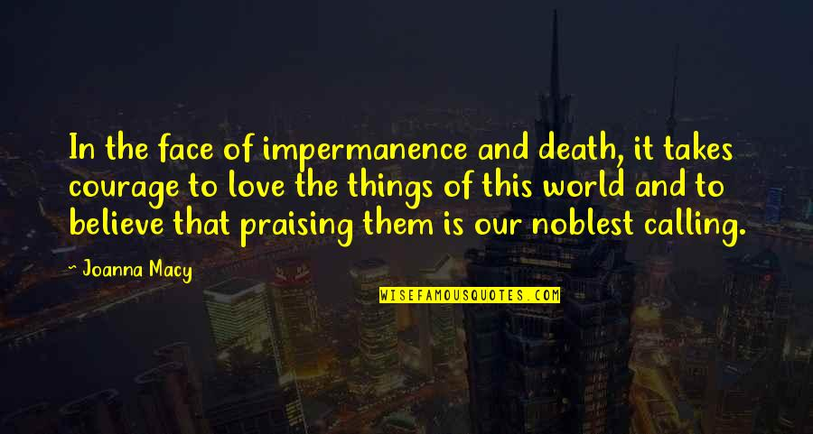 Love Death Inspirational Quotes By Joanna Macy: In the face of impermanence and death, it