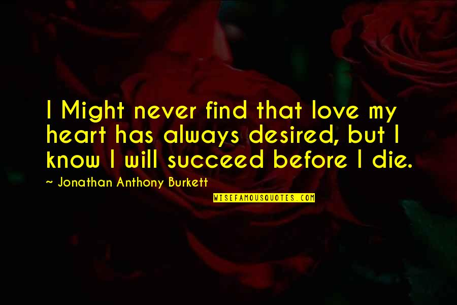 Love Death Inspirational Quotes By Jonathan Anthony Burkett: I Might never find that love my heart