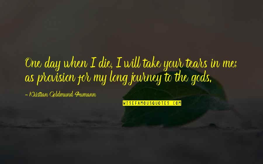 Love Death Inspirational Quotes By Kristian Goldmund Aumann: One day when I die, I will take