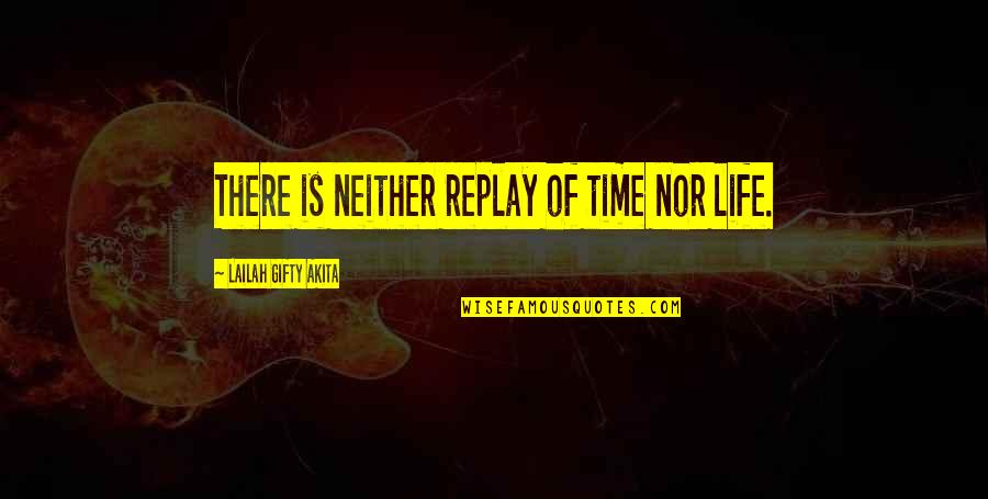 Love Death Inspirational Quotes By Lailah Gifty Akita: There is neither replay of time nor life.