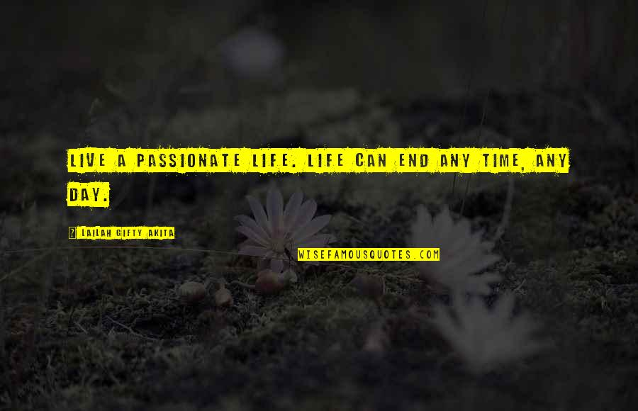 Love Death Inspirational Quotes By Lailah Gifty Akita: Live a passionate life. Life can end any